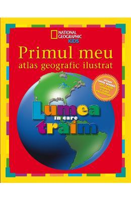 Primul meu atlas geografic ilustrat – National Geographic Kids