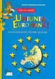 ALL Educational Vino sa cunosti Uniunea Europeana! Atlas geografic pentru scolari
