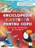 Niculescu Enciclopedie ilustrata pentru copii. O lume intreaga in imagini