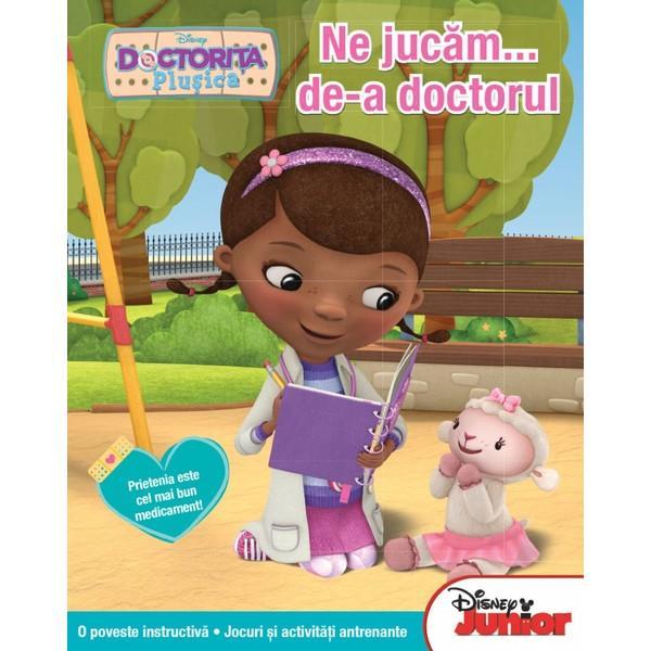 LITERA Ne jucam… De-a doctorul – Disney Junior. Doctorita Plusica