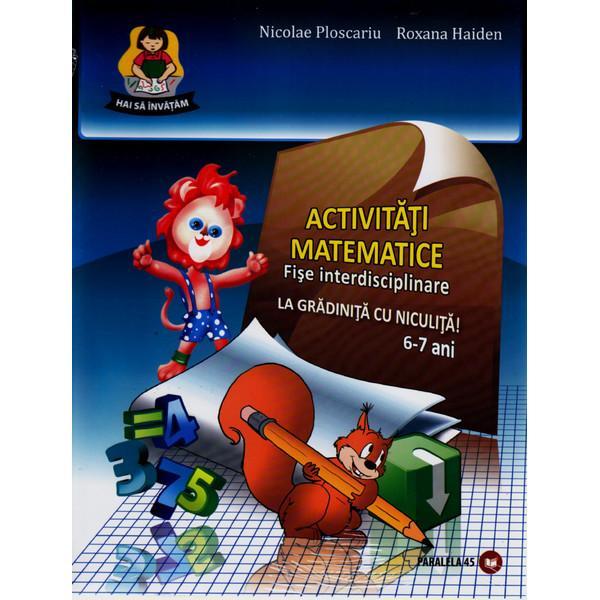 PARALELA45 2011 Set Fise Gradinita 6-7 Ani: Activ. Matem, Educ. Limbaj, Cunoas. Med. – Nicolae Ploscariu