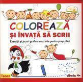 Teora Coloreaza si invata sa scrii. Exercitii si jocuri grafice amuzante pentru prescolari varsta 4+