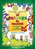 Carminis Cu Papidusii in vacanta. Jocuri didactice pentru toate disciplinele nivelul II 5-7 ani