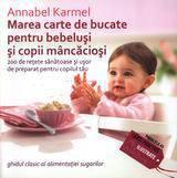 Paralela 45 Marea carte de bucate pentru bebelusi si copii mancaciosi. 200 de retete sanatoase si usor de preparat pentru copilul tau