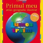 Primul meu atlas geografic ilustrat – National Geographic Kids