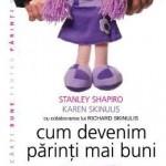 Stanley Shapiro, Karen Skinulis, Richard Skinulis Cum devenim parinti mai buni ed.2012 – Stanley Shapiro, Karen Skinulis, Richard Skinulis